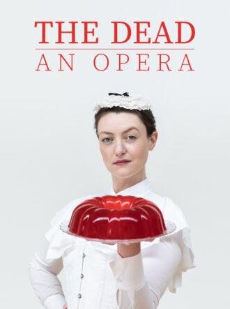 The Dead, An Opera – LIVE